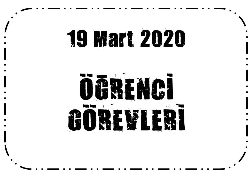 19 Mart 2020 görevler