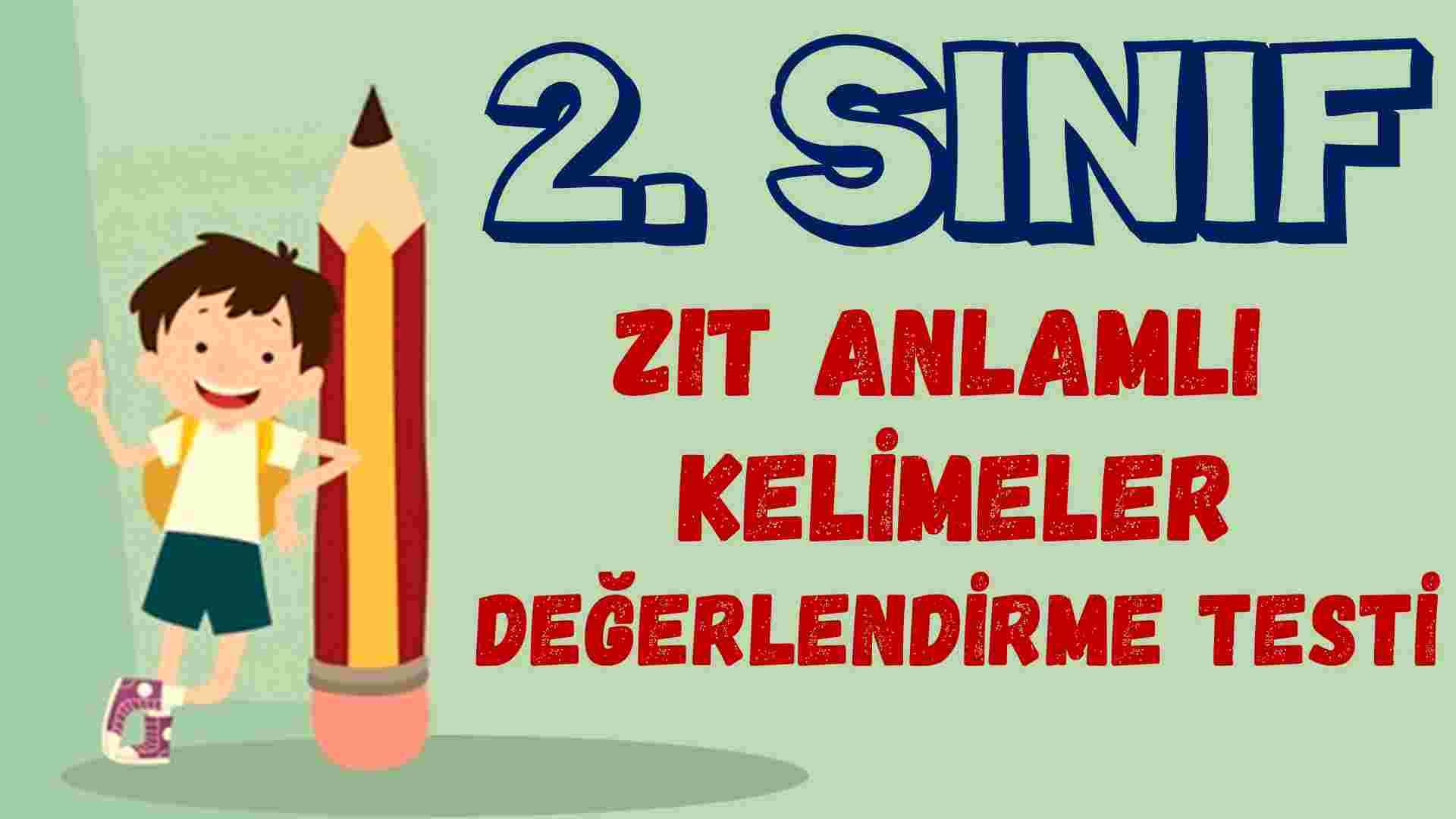 2. SINIF ZIT ANLAMLI KELİMELER TESTİ