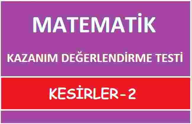KESİRLER KAZANIM DEĞERLENDİRME TESTİ-2